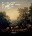 Pastures Green & Dark Satanic Mills: The British Passion for Landscape Cover Image