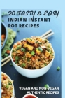 20 Tasty & Easy Indian Instant Pot Recipes: Vegan and Non-Vegan Authentic Recipes: Indian Instant Pot Recipe Book Healthy Cover Image