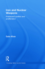 Iran and Nuclear Weapons: Protracted Conflict and Proliferation (Routledge Global Security Studies) Cover Image