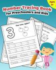 Number Tracing Book for Preschoolers and Kids: Learn How to Write and Count Numbers 1 - 10 with Lots of Fun Games and Activities Cover Image