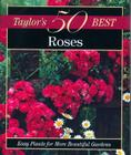 Taylor's 50 Best Roses: Easy Plants for More Beautiful Gardens Cover Image