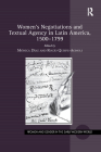 Women's Negotiations and Textual Agency in Latin America, 1500-1799 (Women and Gender in the Early Modern World) Cover Image