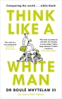 Think Like a White Man: Conquering the World . . . While Black Cover Image