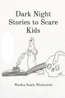 Dark Night Stories to Scare Kids Cover Image