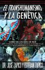 El Transhumanismo y la Genética: Como en los Días de Noé ADN, Clonación, Singularidad, Eugenesia, El Retorno de los Nefilim y la Nueva Dimensión de la Cover Image