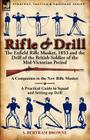 Rifle & Drill: the Enfield Rifle Musket, 1853 and the Drill of the British Soldier of the Mid-Victorian Period Cover Image