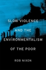 Slow Violence and the Environmentalism of the Poor Cover Image