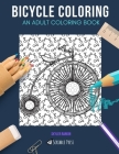 Bicycle Coloring: AN ADULT COLORING BOOK: Cycling & Bikes - 2 Coloring Books In 1 Cover Image