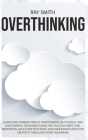 Overthinking: Learn How to Break Free of Overthinking, Be Yourself and Build Mental Toughness Using Fast Success Habits and Meditati Cover Image