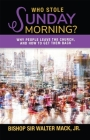 Who Stole Sunday Morning?: Why People Leave the Church and How to Get Them Back Cover Image