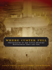 Where Custer Fell: Photographs of the Little Bighorn Battlefield Then and Now Cover Image