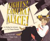 Lights! Camera! Alice!: The Thrilling True Adventures of the First Woman Filmmaker (Film Book for Kids, Non-Fiction Picture Book, Inspiring Children's Books) Cover Image