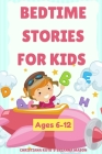 Bedtime Stories For Kids Ages 6-12: A collection of fun and calming stories for children to fall asleep fast Cover Image
