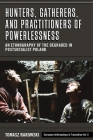 Hunters, Gatherers, and Practitioners of Powerlessness: An Ethnography of the Degraded in Postsocialist Poland (European Anthropology in Translation #6) Cover Image