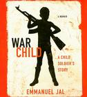 War Child: A Child Soldier's Story Cover Image