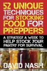 52 Unique Techniques for Stocking Food for Preppers: A Strategy a Week to Help Stock Your Pantry for Survival Cover Image
