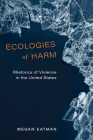 Ecologies of Harm: Rhetorics of Violence in the United States (New Directions in Rhetoric and Materiality) Cover Image