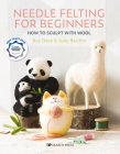 Needle Felting for Beginners: How to Sculpt with Wool Cover Image