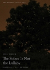 The Solace Is Not the Lullaby (Yale Series of Younger Poets #114) Cover Image
