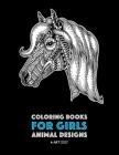 Coloring Books for Girls: Animal Designs: Detailed Drawings for Older Girls & Teens Relaxation; Zendoodle Owls, Butterflies, Cats, Dogs, Horses, Cover Image