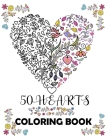 50 hearts coloring book: Beautiful floral hearts to color for Mindfulness and Stress Relaxation Relief; Hearts with flowers, birds, trees, natu Cover Image