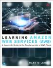 Learning Amazon Web Services (Aws): A Hands-On Guide to the Fundamentals of Aws Cloud Cover Image