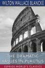 The Dramatic Values in Plautus (Esprios Classics) Cover Image