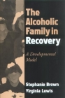 The Alcoholic Family in Recovery: A Developmental Model Cover Image