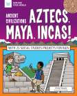 Ancient Civilizations: Aztecs, Maya, Incas!: With 25 Social Studies Projects for Kids (Explore Your World) Cover Image