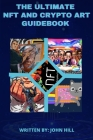 The Ultimate NFT and Crypto Art Guidebook: Digital and Crypto Art for Beginners Cover Image
