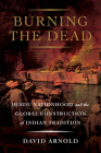 Burning the Dead: Hindu Nationhood and the Global Construction of Indian Tradition Cover Image