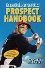 Baseball America 2011 Prospect Handbook: The 2011 Expert Guide to Baseball Prospects and MLB Organization Rankings Cover Image