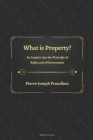 What is Property? An Inquiry into the Principle of Right and of Government Cover Image