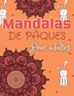 Mandalas de Pâques: Cahier De Coloriage Pour Adultes/ pâques coloriage / pâques activité -Livre De Coloriage Pour Adultes: Mandalas: Manda Cover Image