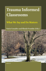 Trauma Informed Classrooms: What We Say and Do Matters Cover Image