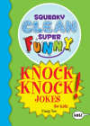 Squeaky Clean Super Funny Knock Knock Jokes for Kidz: (things to Do at Home, Learn to Read, Jokes & Riddles for Kids) Cover Image