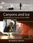 Canyons and Ice: The Wilderness Travels of Dick Griffith Cover Image