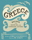 Greece: Recipes for Olive Oil and Vinegar Lovers Cover Image