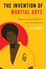 The Invention of Martial Arts: Popular Culture Between Asia and America Cover Image