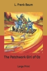The Patchwork Girl of Oz: Large Print Cover Image