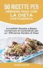 50 Ricette per Perdere Peso con la Dieta Chetogenica: Incredibili Ricette a Basso Contenuto di Carboidrati per un'Efficiente Perdita di Peso Keto Diet Cover Image