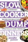 Slow Cooker Dump Dinners: 5-Ingredient Recipes for Meals That (Practically) Cook Themselves (Best Ever) Cover Image
