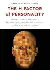 The H Factor of Personality: Why Some People Are Manipulative, Self-Entitled, Materialistic, and Exploitivea and Why It Matters for Everyone Cover Image