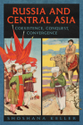 Russia and Central Asia: Coexistence, Conquest, Convergence Cover Image