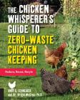 The Chicken Whisperer's Guide to Zero-Waste Chicken Keeping: Reduce, Reuse, Recycle Cover Image