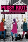 Pussy Riot!: A Punk Prayer for Freedom: Letters from Prison, Songs, Poems, and Courtroom Statements, Plus Tributes to the Punk Band Cover Image