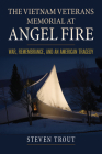 The Vietnam Veterans Memorial at Angel Fire: War, Remembrance, and an American Tragedy Cover Image