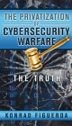 The Privatization of Cybersecurity Warfare: The Truth Cover Image