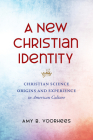A New Christian Identity: Christian Science Origins and Experience in American Culture Cover Image