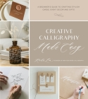 Creative Calligraphy Made Easy: A Beginner's Guide to Crafting Stylish Cards, Event Decor and Gifts Cover Image